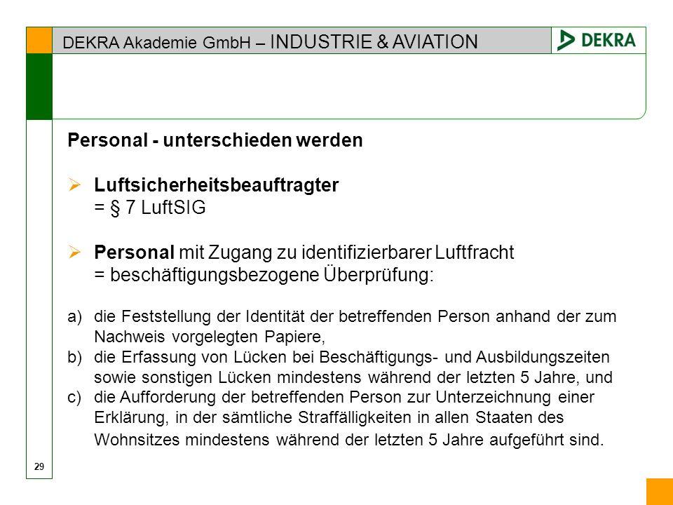 DEKRA Akademie GmbH – INDUSTRIE & AVIATION Personal - unterschieden werden Luftsicherheitsbeauftragter = § 7 LuftSIG Personal mit Zugang zu identifizi