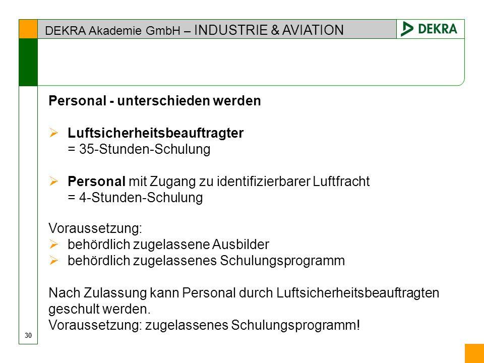 DEKRA Akademie GmbH – INDUSTRIE & AVIATION Personal - unterschieden werden Luftsicherheitsbeauftragter = 35-Stunden-Schulung Personal mit Zugang zu id