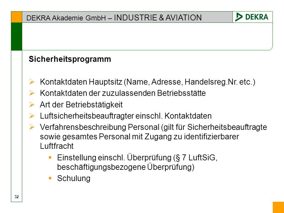 DEKRA Akademie GmbH – INDUSTRIE & AVIATION Sicherheitsprogramm Kontaktdaten Hauptsitz (Name, Adresse, Handelsreg.Nr. etc.) Kontaktdaten der zuzulassen