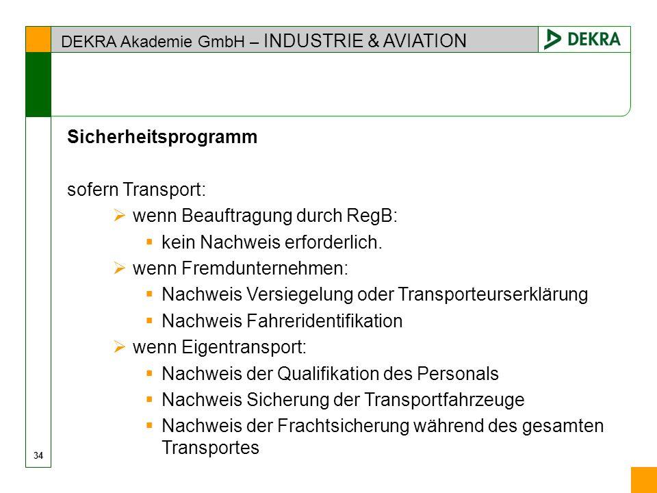 DEKRA Akademie GmbH – INDUSTRIE & AVIATION Sicherheitsprogramm sofern Transport: wenn Beauftragung durch RegB: kein Nachweis erforderlich. wenn Fremdu