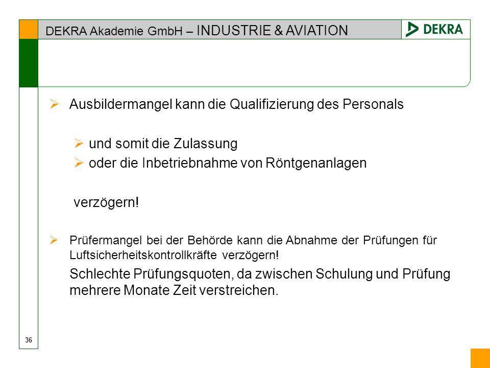 DEKRA Akademie GmbH – INDUSTRIE & AVIATION Ausbildermangel kann die Qualifizierung des Personals und somit die Zulassung oder die Inbetriebnahme von R