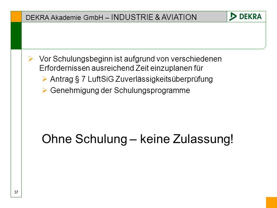 DEKRA Akademie GmbH – INDUSTRIE & AVIATION Vor Schulungsbeginn ist aufgrund von verschiedenen Erfordernissen ausreichend Zeit einzuplanen für Antrag §