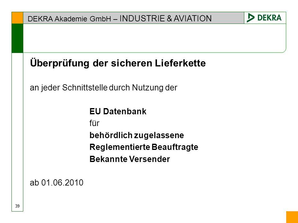 DEKRA Akademie GmbH – INDUSTRIE & AVIATION Überprüfung der sicheren Lieferkette an jeder Schnittstelle durch Nutzung der EU Datenbank für behördlich z