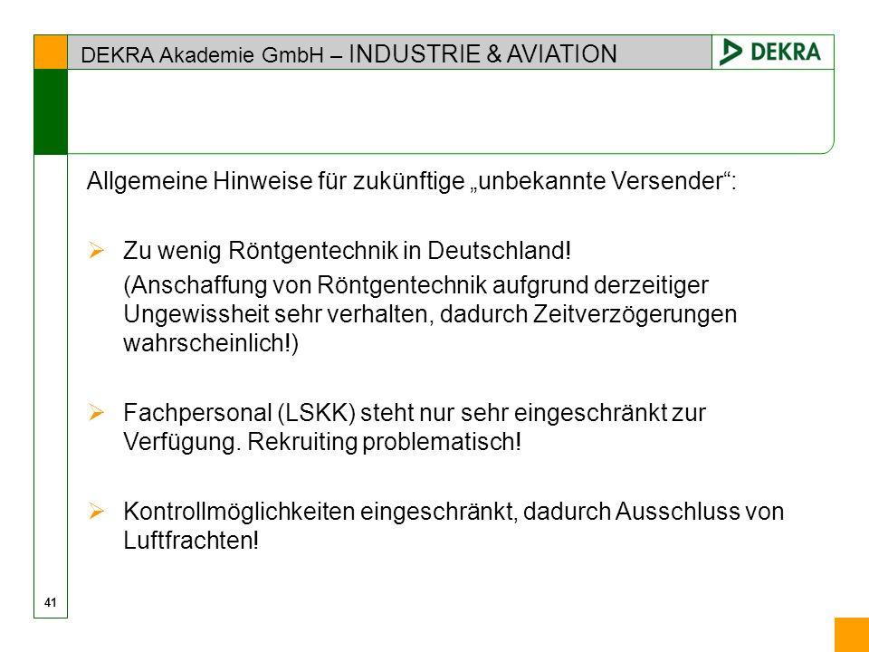 DEKRA Akademie GmbH – INDUSTRIE & AVIATION 41 Allgemeine Hinweise für zukünftige unbekannte Versender: Zu wenig Röntgentechnik in Deutschland! (Anscha
