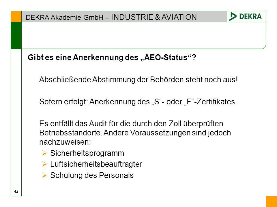 DEKRA Akademie GmbH – INDUSTRIE & AVIATION Gibt es eine Anerkennung des AEO-Status? Abschließende Abstimmung der Behörden steht noch aus! Sofern erfol