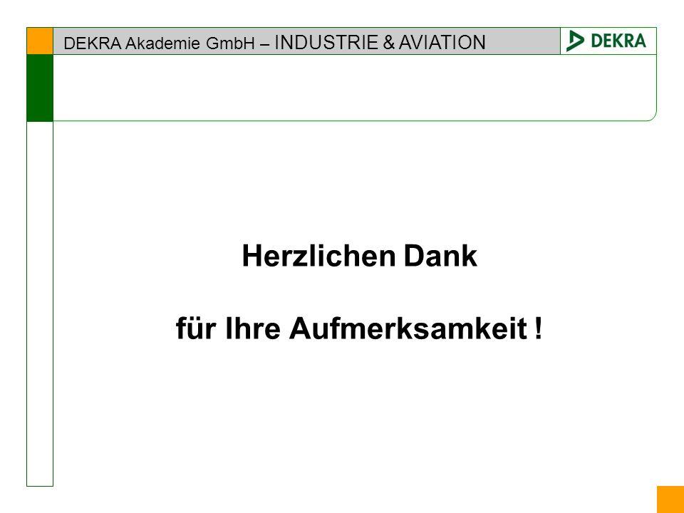 DEKRA Akademie GmbH – INDUSTRIE & AVIATION Herzlichen Dank für Ihre Aufmerksamkeit !