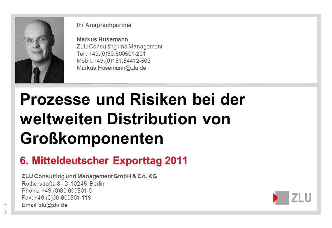 © ZLU ZLU Consulting und Management GmbH & Co. KG Rotherstraße 8 - D-10245 Berlin Phone: +49.(0)30.600501-0 Fax: +49.(0)30.600501-118 Email: zlu@zlu.d