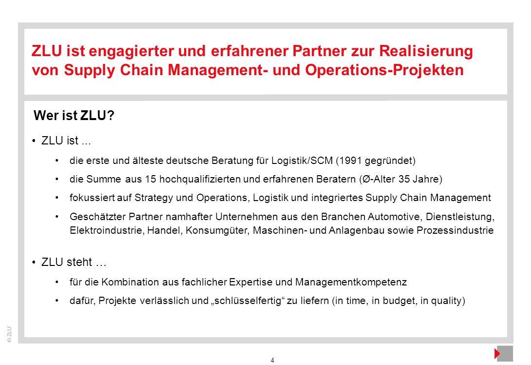 4 ZLU ist engagierter und erfahrener Partner zur Realisierung von Supply Chain Management- und Operations-Projekten Wer ist ZLU? ZLU ist … die erste u