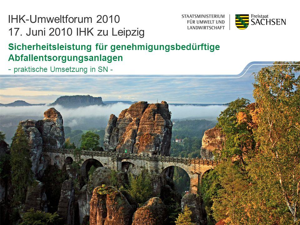 Sicherheitsleistung für genehmigungsbedürftige Abfallentsorgungsanlagen - praktische Umsetzung in SN - IHK-Umweltforum 2010 17.