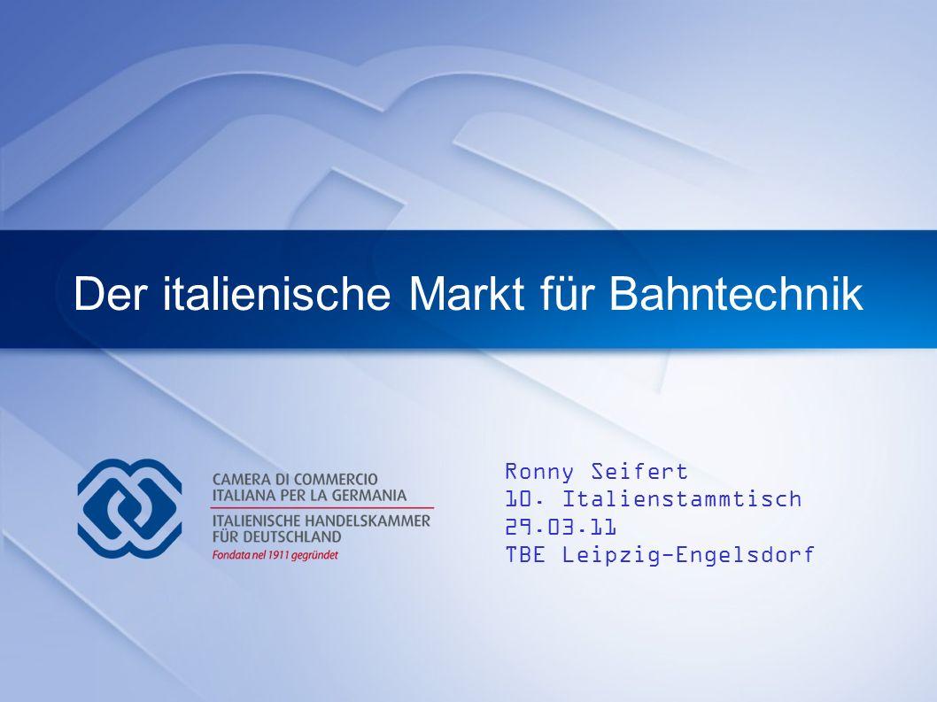 Der italienische Markt für Bahntechnik Ronny Seifert 10. Italienstammtisch 29.03.11 TBE Leipzig-Engelsdorf