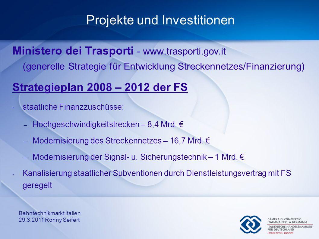 Bahntechnikmarkt Italien 29.3.2011 Ronny Seifert Projekte und Investitionen Ministero dei Trasporti - www.trasporti.gov.it (generelle Strategie für En