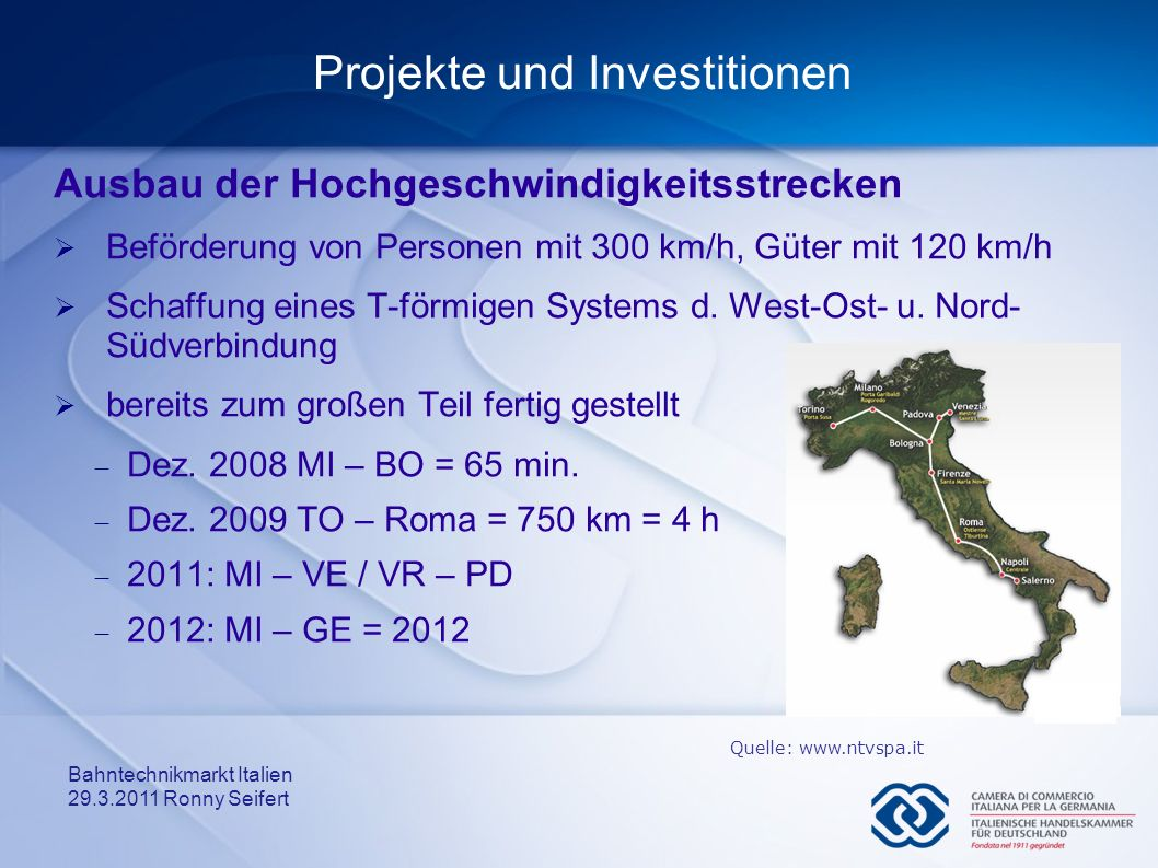 Bahntechnikmarkt Italien 29.3.2011 Ronny Seifert Projekte und Investitionen Ausbau der Hochgeschwindigkeitsstrecken Beförderung von Personen mit 300 k