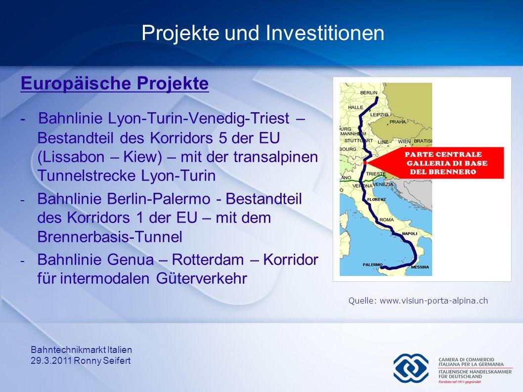 Bahntechnikmarkt Italien 29.3.2011 Ronny Seifert Projekte und Investitionen Europäische Projekte - Bahnlinie Lyon-Turin-Venedig-Triest – Bestandteil d