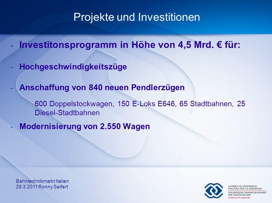 Bahntechnikmarkt Italien 29.3.2011 Ronny Seifert Projekte und Investitionen - Investitonsprogramm in Höhe von 4,5 Mrd. für: - Hochgeschwindigkeitszüge