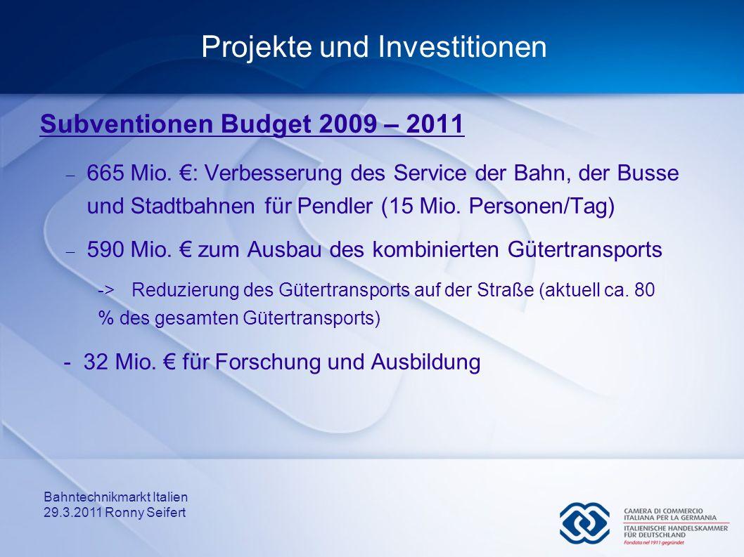 Bahntechnikmarkt Italien 29.3.2011 Ronny Seifert Projekte und Investitionen Subventionen Budget 2009 – 2011 665 Mio. : Verbesserung des Service der Ba