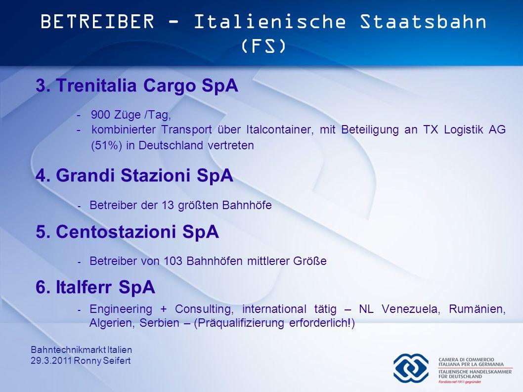 Bahntechnikmarkt Italien 29.3.2011 Ronny Seifert BETREIBER - Italienische Staatsbahn (FS) 3. Trenitalia Cargo SpA -900 Züge /Tag, - kombinierter Trans