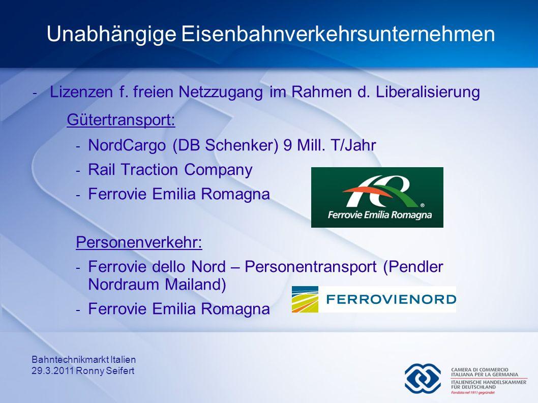 Bahntechnikmarkt Italien 29.3.2011 Ronny Seifert Unabhängige Eisenbahnverkehrsunternehmen - Lizenzen f. freien Netzzugang im Rahmen d. Liberalisierung