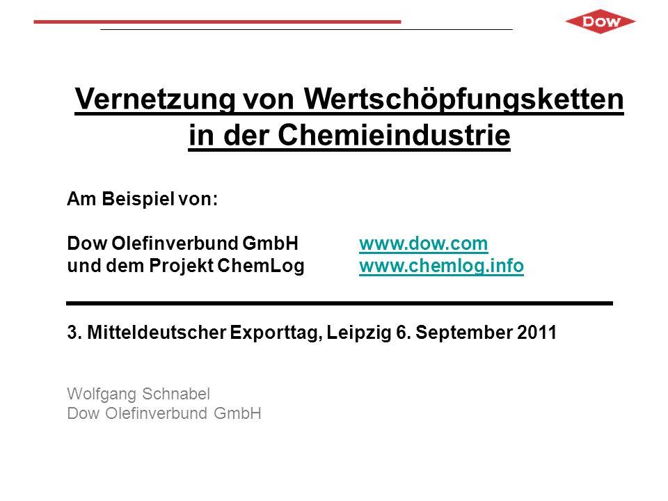 Vernetzung von Wertschöpfungsketten in der Chemieindustrie Am Beispiel von: Dow Olefinverbund GmbH www.dow.comwww.dow.com und dem Projekt ChemLog www.