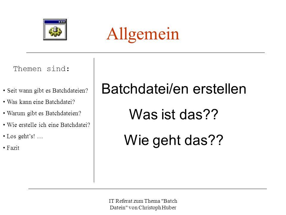 IT Referat zum Thema Batch Datein von Christoph Huber Fazit Themen sind: Seit wann gibt es Batchdateien.