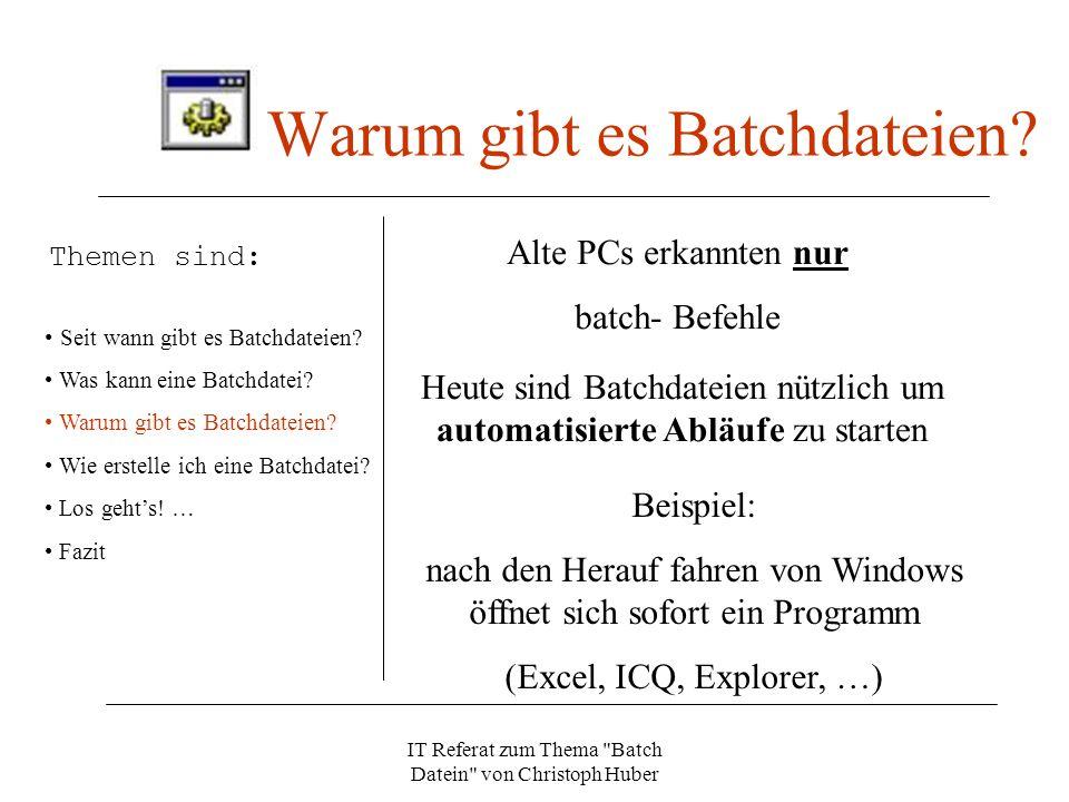 IT Referat zum Thema Batch Datein von Christoph Huber Warum gibt es Batchdateien.