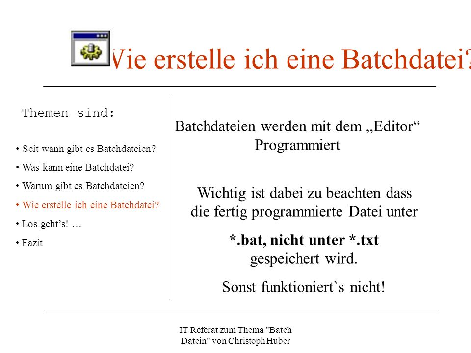 IT Referat zum Thema Batch Datein von Christoph Huber Wie erstelle ich eine Batchdatei.