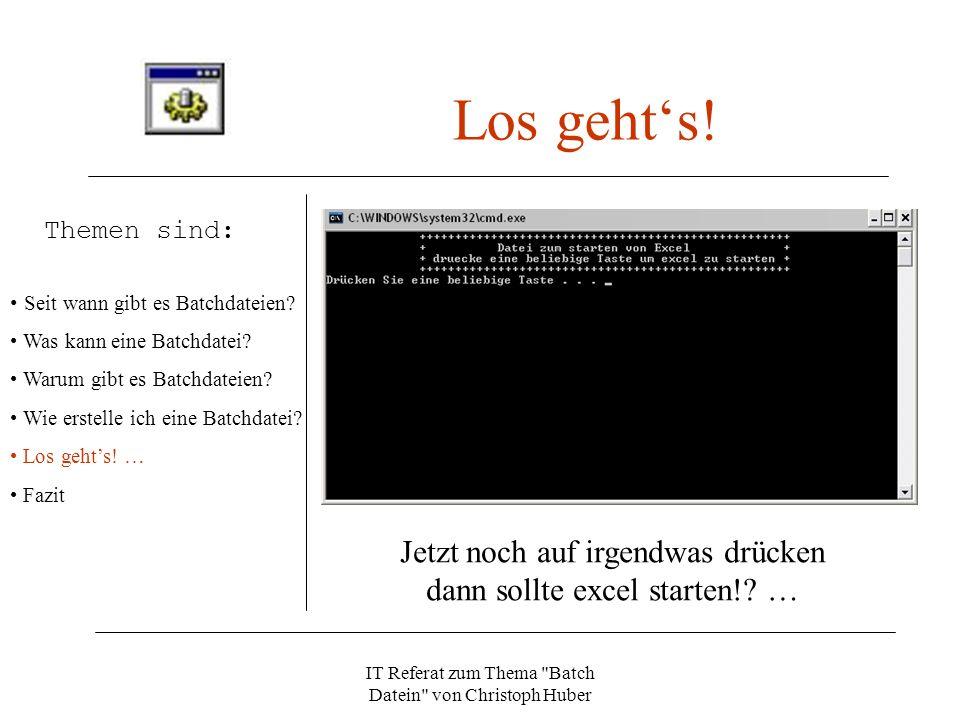 IT Referat zum Thema Batch Datein von Christoph Huber Los gehts.