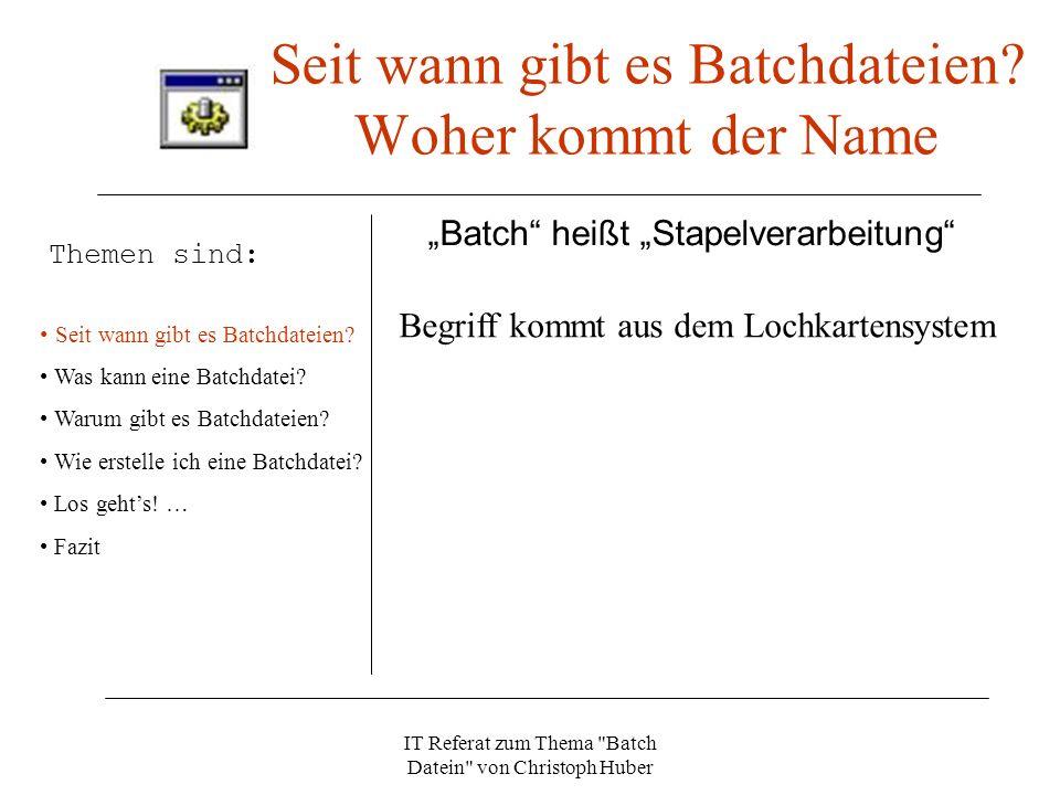 IT Referat zum Thema Batch Datein von Christoph Huber Seit wann gibt es Batchdateien.