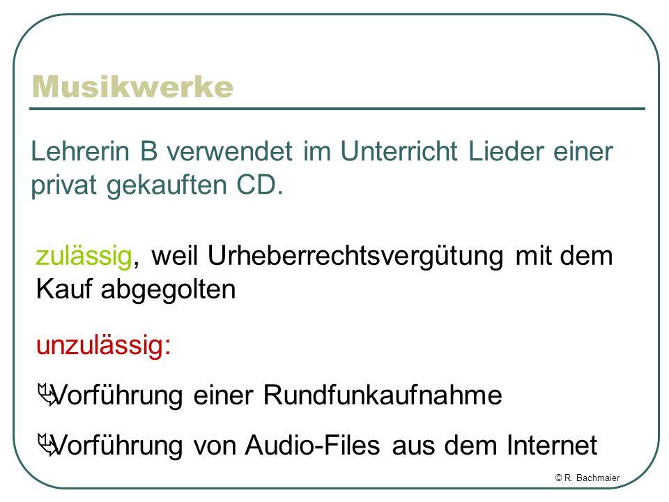 © R. Bachmaier Musikwerke Lehrerin B verwendet im Unterricht Lieder einer privat gekauften CD.