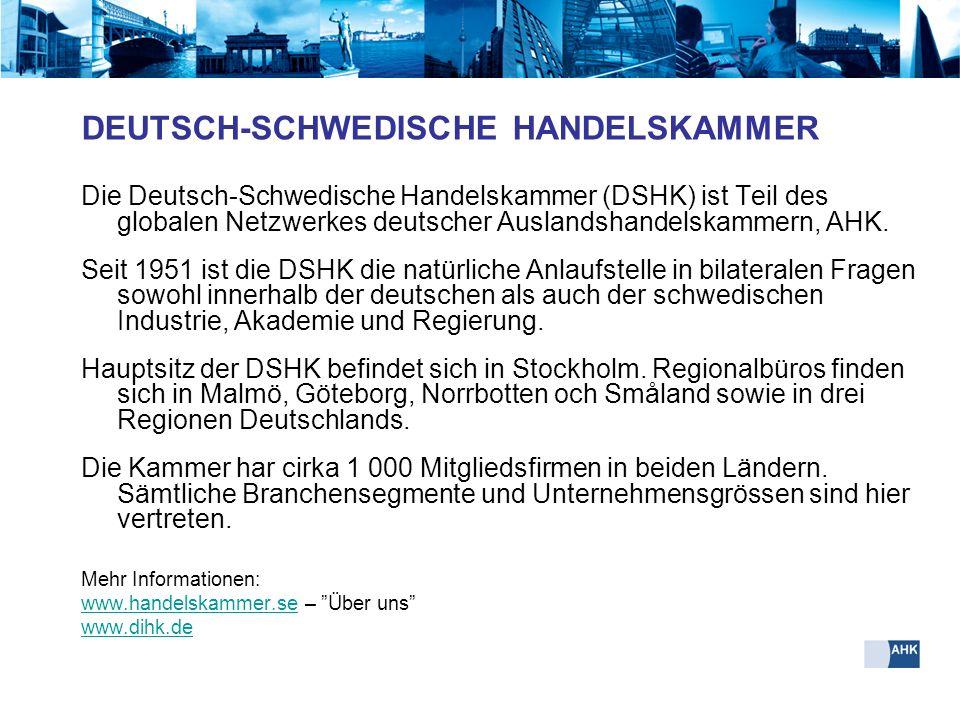 DEUTSCH-SCHWEDISCHE HANDELSKAMMER Die Deutsch-Schwedische Handelskammer (DSHK) ist Teil des globalen Netzwerkes deutscher Auslandshandelskammern, AHK.