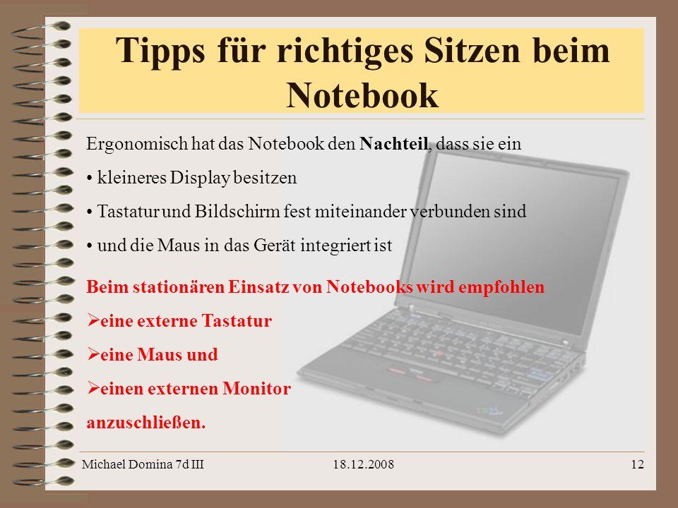 Michael Domina 7d III18.12.200812 Tipps für richtiges Sitzen beim Notebook Ergonomisch hat das Notebook den Nachteil, dass sie ein kleineres Display b