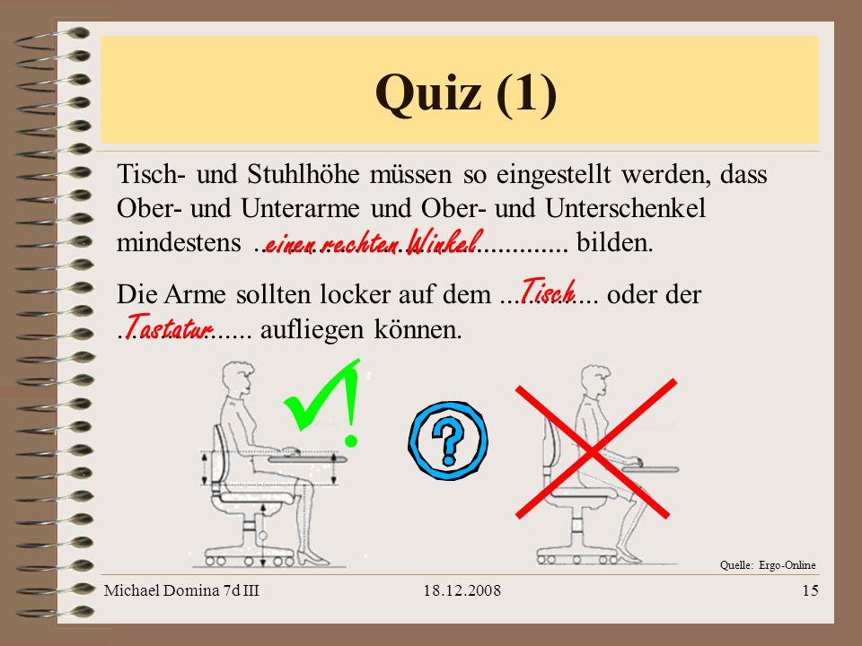 Michael Domina 7d III18.12.200815 Quiz (1) Tisch- und Stuhlhöhe müssen so eingestellt werden, dass Ober- und Unterarme und Ober- und Unterschenkel min