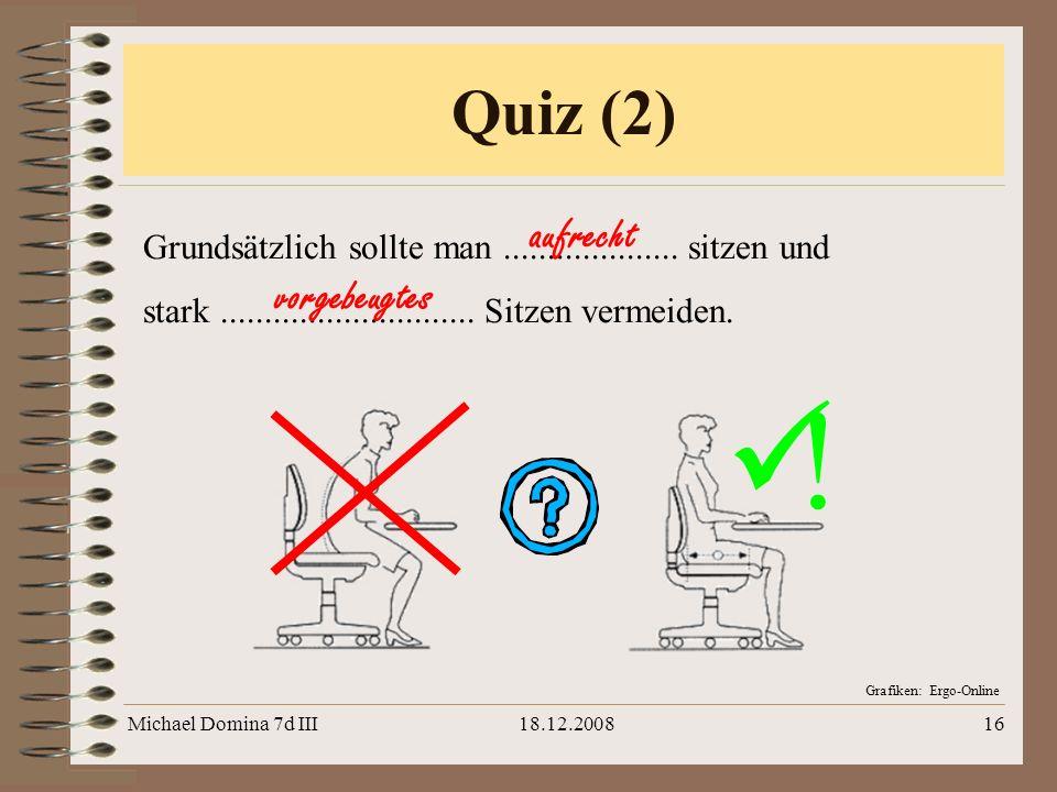 Michael Domina 7d III18.12.200816 Grafiken: Ergo-Online Grundsätzlich sollte man.................... sitzen und stark............................. Sit