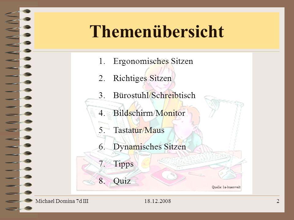 Michael Domina 7d III18.12.20082 Quelle: 1a-buerowelt Themenübersicht 1.Ergonomisches Sitzen 2.Richtiges Sitzen 7.Tipps 3.Bürostuhl/Schreibtisch 4.Bil