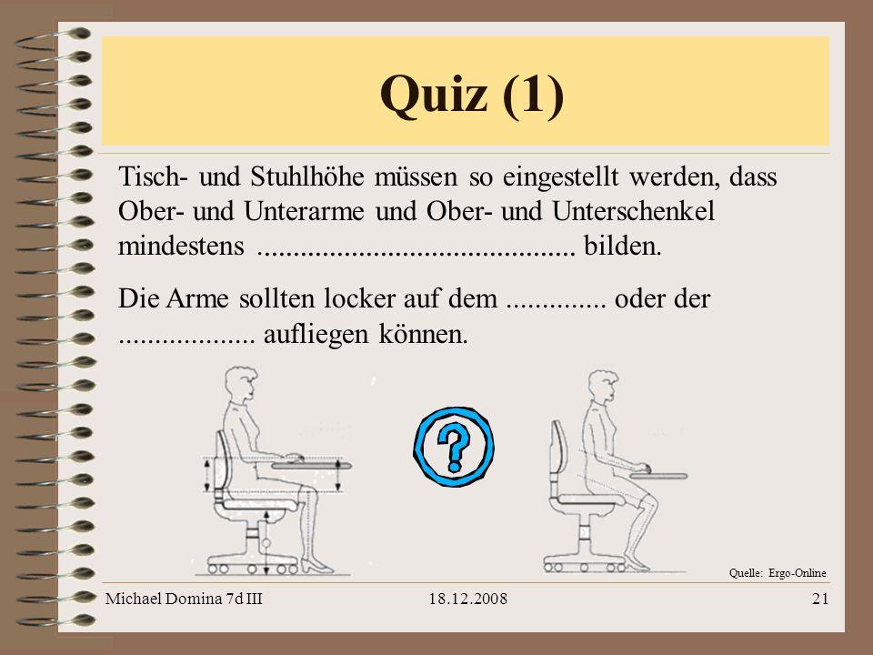Michael Domina 7d III18.12.200821 Quiz (1) Tisch- und Stuhlhöhe müssen so eingestellt werden, dass Ober- und Unterarme und Ober- und Unterschenkel min