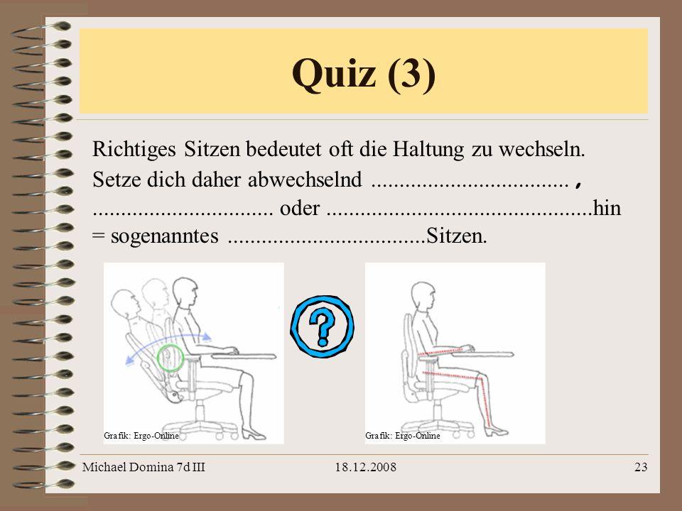 Michael Domina 7d III18.12.200823 Richtiges Sitzen bedeutet oft die Haltung zu wechseln. Setze dich daher abwechselnd.................................
