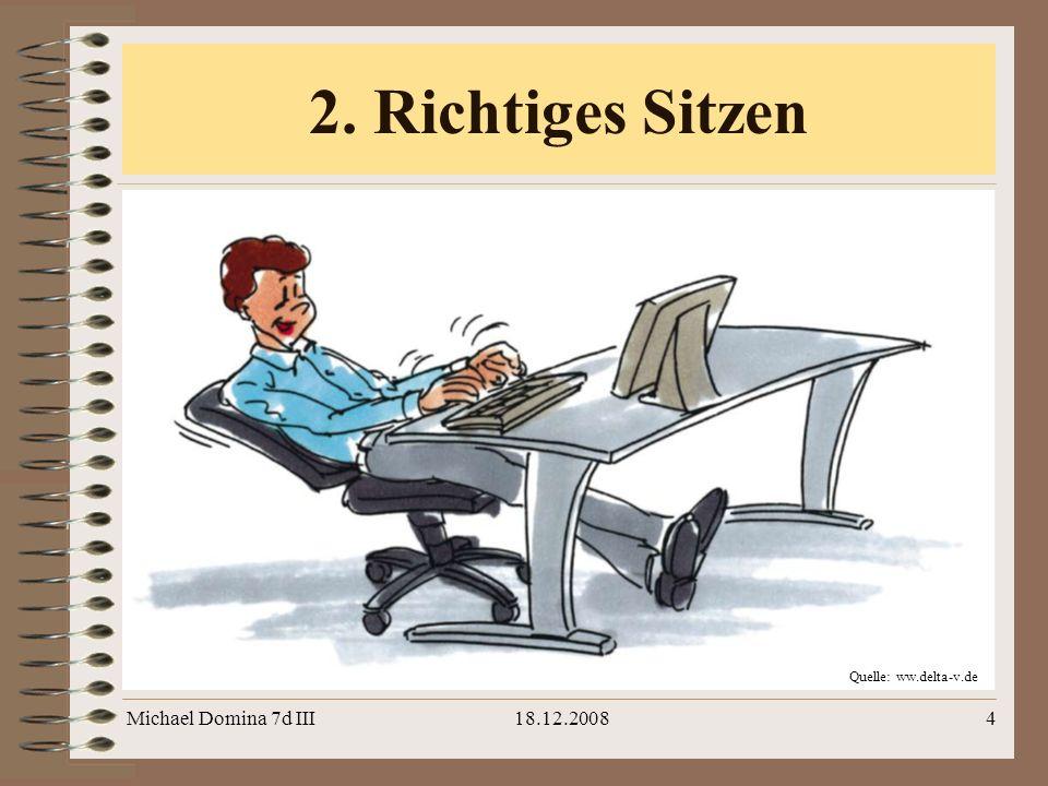 Michael Domina 7d III18.12.20084 2. Richtiges Sitzen Quelle: ww.delta-v.de