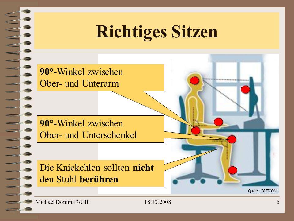 Michael Domina 7d III18.12.20086 Quelle: BITKOM Richtiges Sitzen 90°-Winkel zwischen Ober- und Unterschenkel 90°-Winkel zwischen Ober- und Unterarm Di