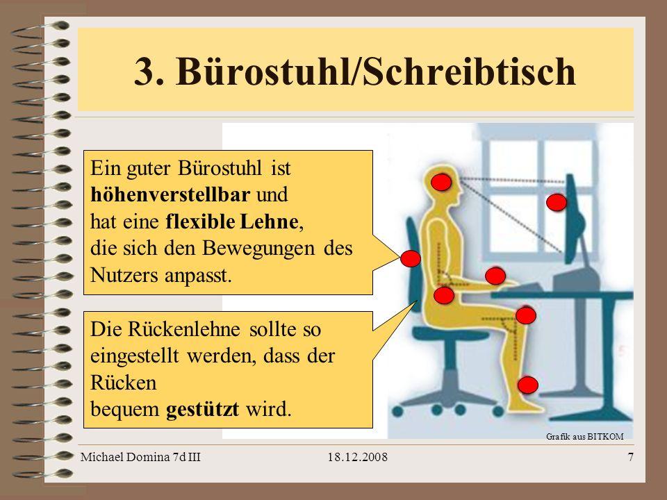Michael Domina 7d III18.12.20087 3. Bürostuhl/Schreibtisch Grafik aus BITKOM Ein guter Bürostuhl ist höhenverstellbar und hat eine flexible Lehne, die