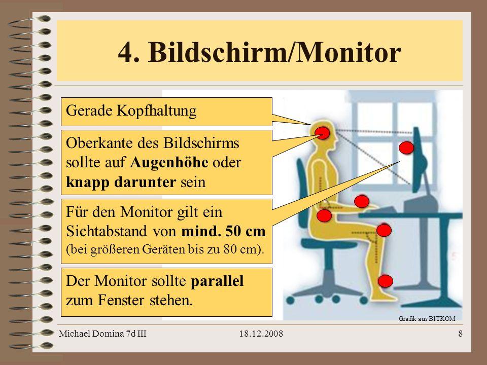 Michael Domina 7d III18.12.20088 Grafik aus BITKOM 4. Bildschirm/Monitor Für den Monitor gilt ein Sichtabstand von mind. 50 cm (bei größeren Geräten b