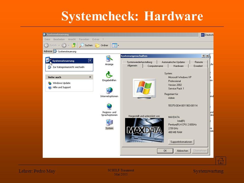 Lehrer: Pedro May SCHILF-Traunreut Mai 2005 Systemwartung Systemcheck: Hardware