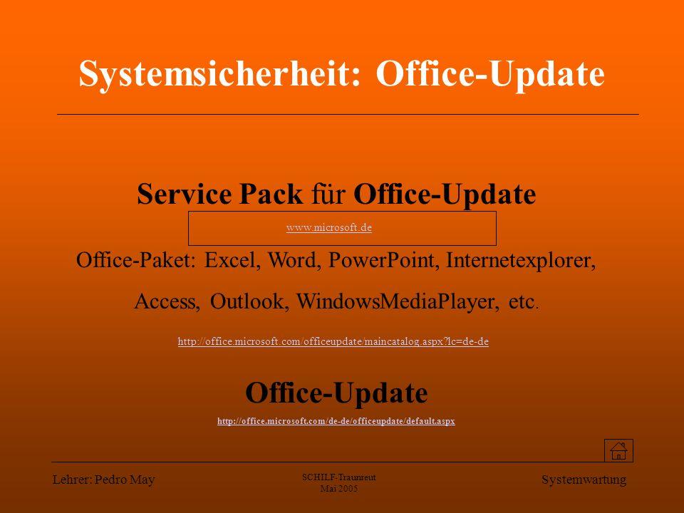 Lehrer: Pedro May SCHILF-Traunreut Mai 2005 Systemwartung Systemsicherheit: Office-Update Service Pack für Office-Update Office-Paket: Excel, Word, Po