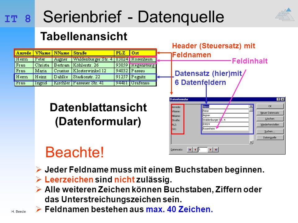 H. Beede IT 8 Serienbrief - Datenquelle Tabellenansicht Datenblattansicht (Datenformular) Header (Steuersatz) mit Feldnamen Datensatz (hier)mit 6 Date