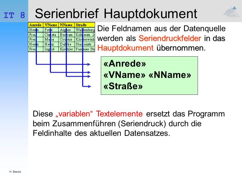 H. Beede IT 8 Serienbrief Hauptdokument «Anrede» «VName» «NName» «Straße» Seriendruckfelder in das Hauptdokument übernommen Die Feldnamen aus der Date