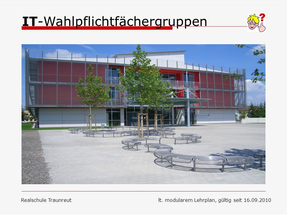 lt. modularem Lehrplan, gültig seit 16.09.2010Realschule Traunreut IT-Wahlpflichtfächergruppen