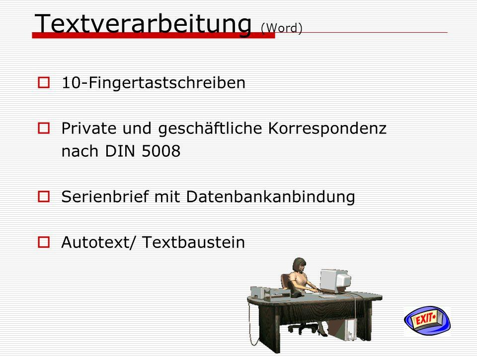 Textverarbeitung (Word) 10-Fingertastschreiben Private und geschäftliche Korrespondenz nach DIN 5008 Serienbrief mit Datenbankanbindung Autotext/ Text