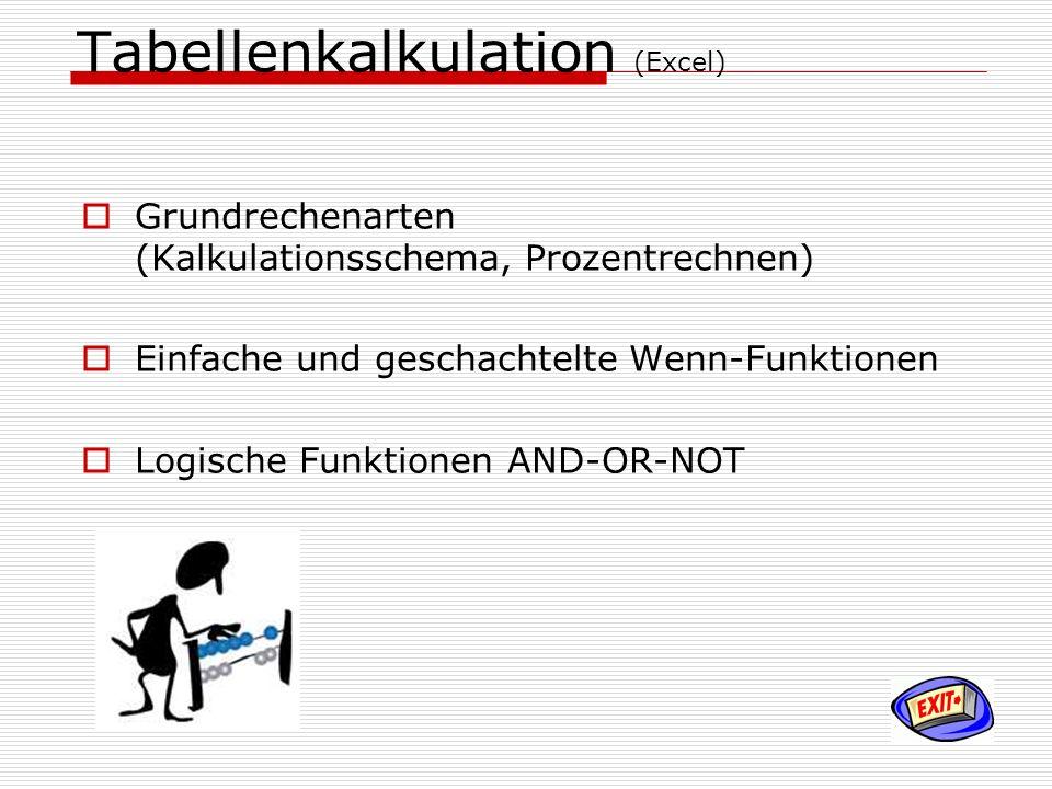 Tabellenkalkulation (Excel) Grundrechenarten (Kalkulationsschema, Prozentrechnen) Einfache und geschachtelte Wenn-Funktionen Logische Funktionen AND-O