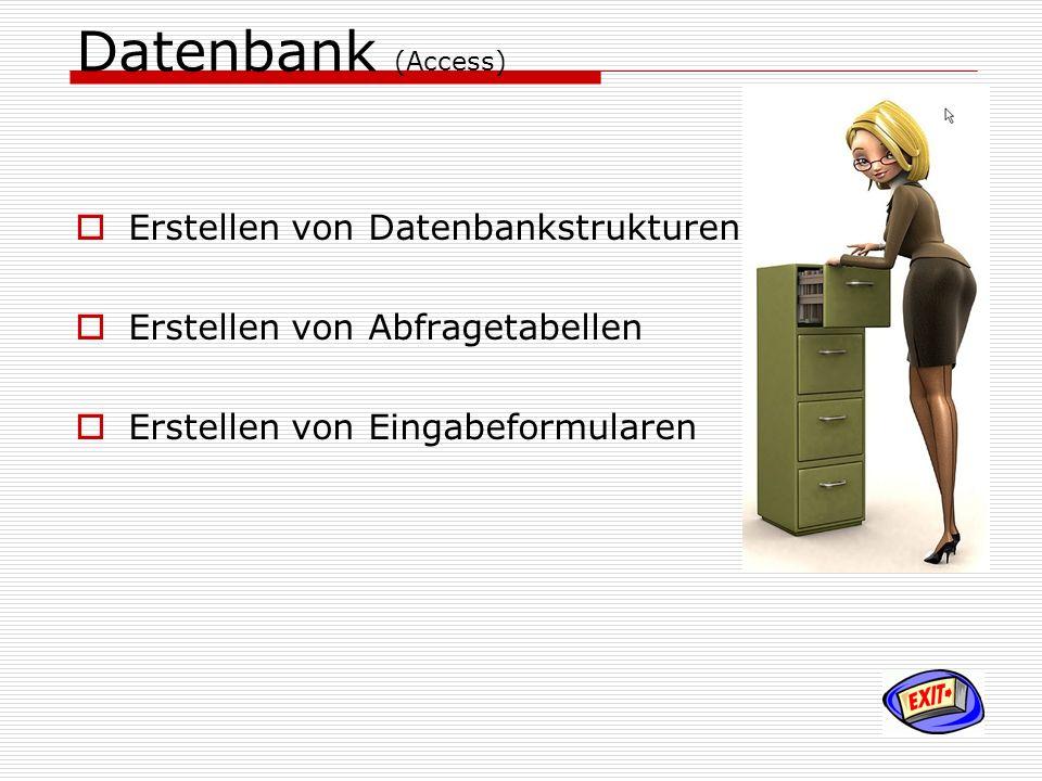 Datenbank (Access) Erstellen von Datenbankstrukturen Erstellen von Abfragetabellen Erstellen von Eingabeformularen