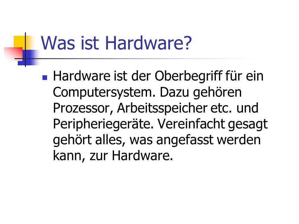 Hardware ist der Oberbegriff für ein Computersystem. Dazu gehören Prozessor, Arbeitsspeicher etc. und Peripheriegeräte. Vereinfacht gesagt gehört alle
