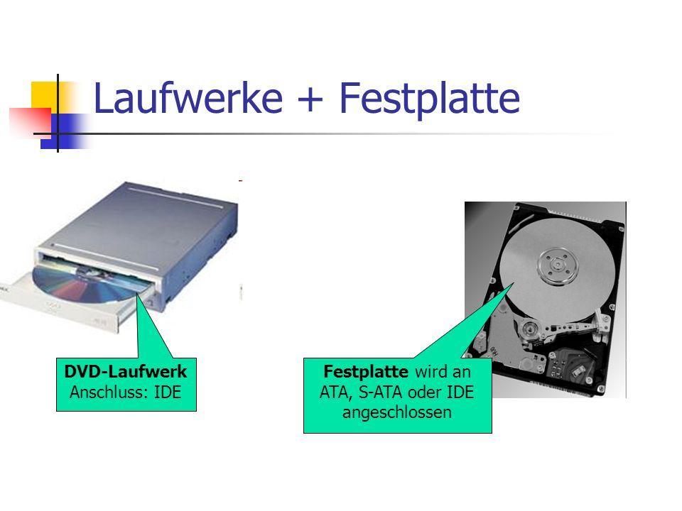 Laufwerke + Festplatte DVD-Laufwerk Anschluss: IDE Festplatte wird an ATA, S-ATA oder IDE angeschlossen