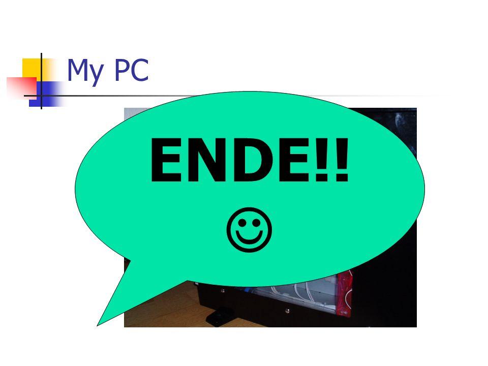 My PC ENDE!!